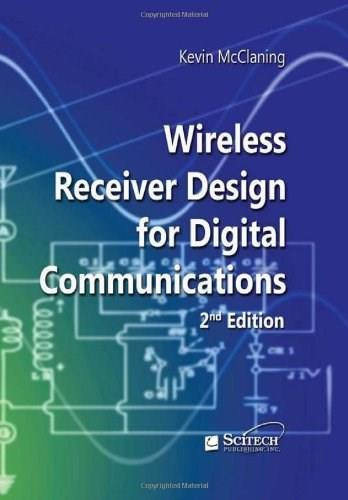 Wireless Receiver Design for Digital Communications, by McClaning, 2nd Ediiton 9781891121807