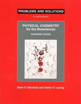 Problems and Solutions to Accompany Physical Chemistry for the Biosciences, by Chang, 9781891389399