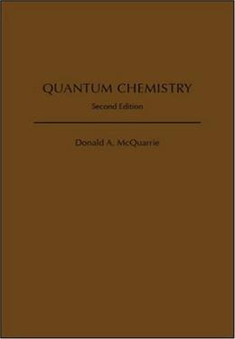 Quantum Chemistry, by McQuarrie, 2nd Edition 9781891389504