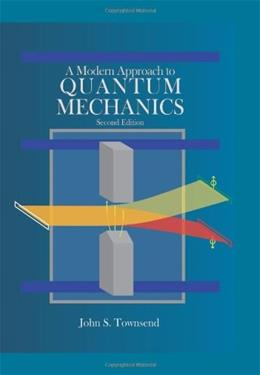 Modern Approach to Quantum Mechanics, by Townsend, 2nd Edition 9781891389788