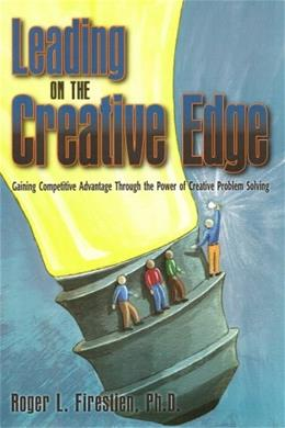 Leading on the Creative Edge: Gaining Competitive Advantage Through the Power of Creative Problem Solving 9781891741029