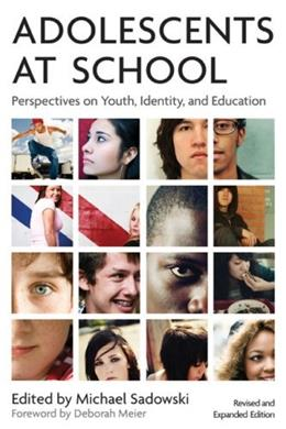 Adolescents at School: Perspectives on Youth, Identity, and Education, by Sadowski, 2nd Edition 9781891792946