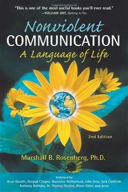 Nonviolent Communication: A Language of Life: Create Your Life, Your Relationships, and Your World in Harmony with Your Values, by Rosenberg, 2nd Edition 9781892005038