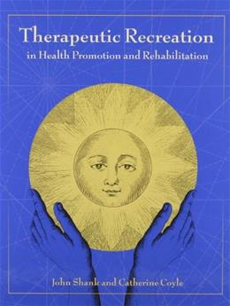 Therapeutic Recreation in Health Promotion and Rehabilitation, by Shank 9781892132314