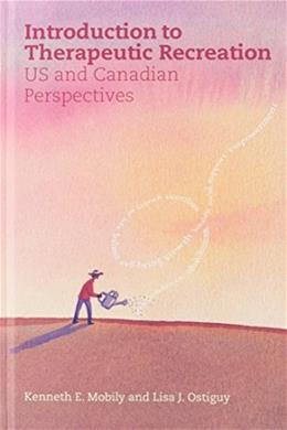 Introduction to Therapeutic Recreation: U.S. and Canadian Perspectives, by Mobily 9781892132499