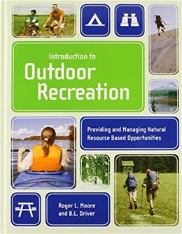 Introduction To Outdoor Recreation: Providing And Managing Natural Resource Based Opportunities, by Moore 9781892132505