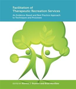 Facilitation of Therapeutic Recreation Services: An Evidence Based and Best Practice Approach to Techniques and Processes, by Stumbo 9781892132949
