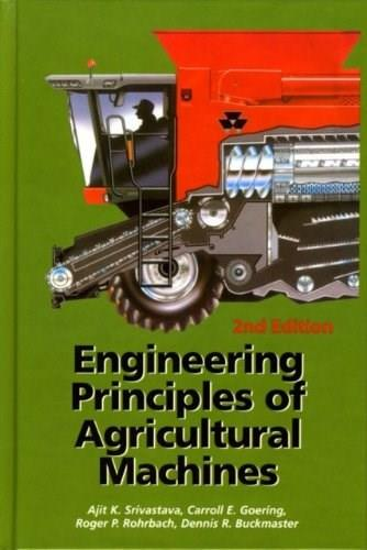 Engineering Principles of Agricultural Machines, by Srivastava, 2nd Edition 9781892769503