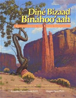 Dine Bizaad Binahooaah: Rediscovering the Navajo Language, by Yazzie 9781893354739