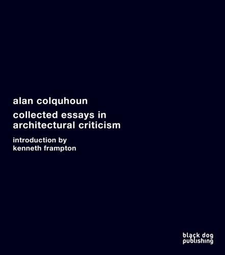 Collected Essays in Architectural Criticism: Alan Colquhoun, by Colquhoun 9781906155209