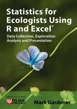 Statistics for Ecologists Using R and Excel: Data Collection, Exploration, Analysis and Presentation, by Gardener 9781907807121