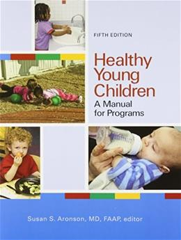Healthy Young Children: A Manual for Programs, by Aronson, 5th Edition 9781928896821