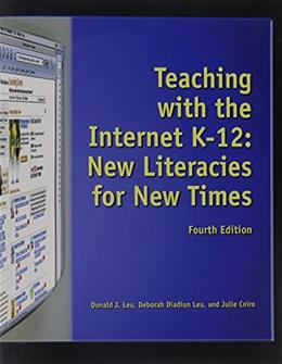 Teaching with the Internet K-12: New Literacies for New Times, by Leu, 4th Edition 9781929024773