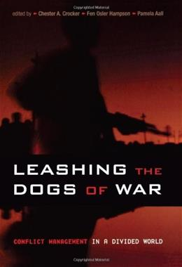 Leashing the Dogs of War: Conflict Management in a Divided World, by Crocker 9781929223961