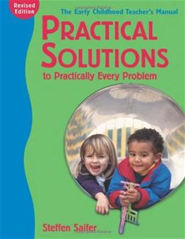 Practical Solutions to Practically Every Problem: The Early Childhood Teacher
