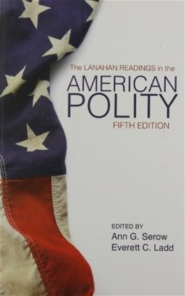 Lanahan Readings in the American Polity, by Serow, 5th Edition 9781930398160