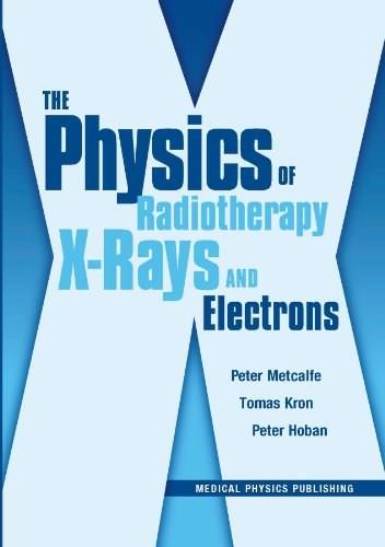 Physics of Radiotherapy X-Rays And Electrons, by Metcalfe 9781930524361