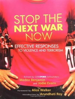 Stop the Next War Now: Effective Responses to Violence and Terrorism First Edit 9781930722491