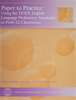 Paper to Practice: Using the TESOL English Languge Proficiency Standards in PreK-12, by Gottlieb 9781931185554