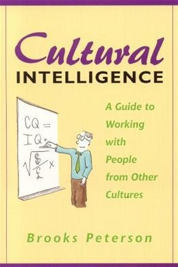 Cultural Intelligence: A Guide to Working with People from Other Cultures, by Peterson 9781931930000