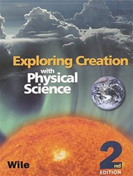 Exploring Creation with Physical Science, by Wile, 2nd Edition 9781932012774