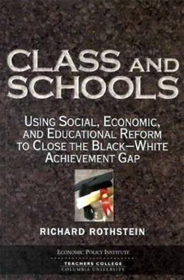 Class and Schools: Using Social, Economic, and Educational Reform to Close the..., by Rothstein 9781932066098