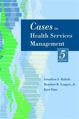 Cases in Health Services Management, by Rakich, 5th Edition 9781932529593