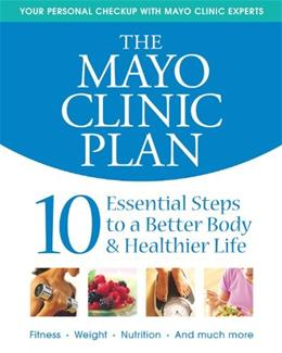 Mayo Clinic Plan: 10 Essential Steps to a Better Body & Healthier Life, by Mayo Clinic 9781932994278