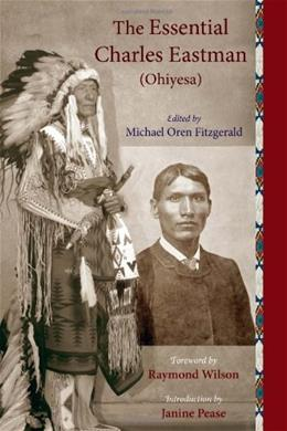 The Essential Charles Eastman (Ohiyesa): Light on the Indian World (Sacred Worlds) 9781933316338