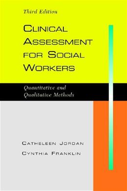 Clinical Assessment for Social Workers: Qualitative and Quantitative Methods, Third Edition 3 9781933478807