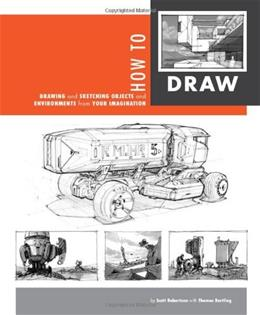 How to Draw: drawing and sketching objects and environments from your imagination, by Robertson 9781933492735