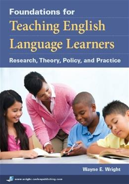 Foundations for Teaching English Language Learners: Research, Theory, Policy, and Practice Pap/Psc 9781934000014