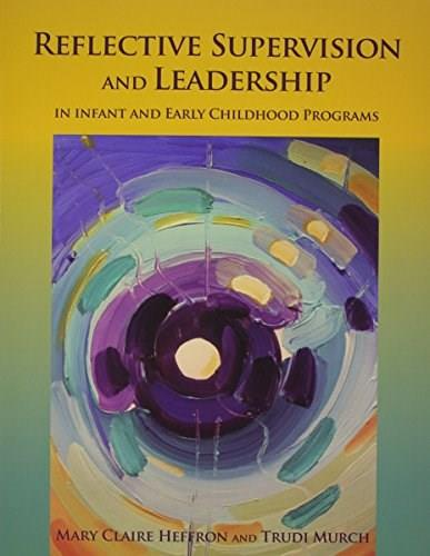 Reflective Supervision and Leadership in Infant and Early Childhood Programs 1 9781934019900