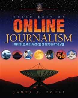 Online Journalism: Principles and Practices of News for the Web, by Foust, 3rd Edition 9781934432174
