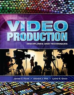 Video Production: Disciplines and Techniques, by Gross, 11th Edition 9781934432501
