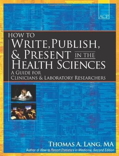 How to Write, Publish, and Present in the Health Sciences: A Guide for Physicians and Laboratory Researchers, by LAng 9781934465141