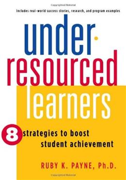 Under Resourced Learners: 8 Strategies to Boost Student Achievement, by Payne 9781934583005