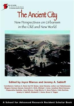 Ancient City: New Perspectives on Urbanism in the Old and New Worlds, by Marcus 9781934691021