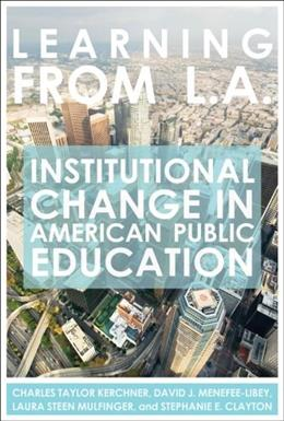 Learning from L.A.: Institutional Change in American Public Education, by Kerchner 9781934742020