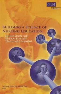 Building a Science of Nursing Education: Foundation for Evidence Based Teaching and Learning, by Shultz 9781934758052