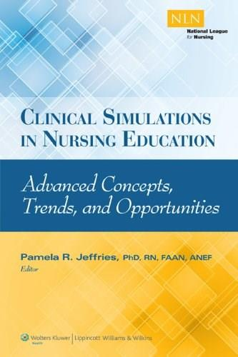 Clinical Simulations in Nursing Education: Advanced Concepts, Trends, and Opportunities, by Jeffries 9781934758199