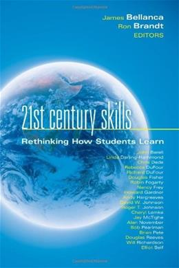 21st Century Skills: Rethinking How Students Learn, by Bellanca 9781935249900
