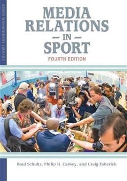 Media Relations in Sport, by Schultz, 4th Edition 9781935412946