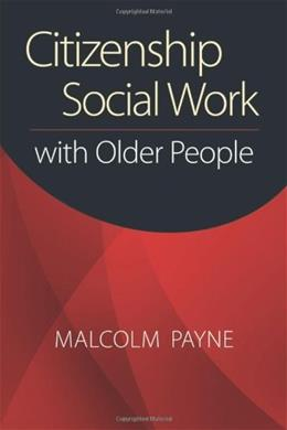 Citizenship Social Work with Older People, by Payne 9781935871088