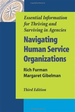 Navigating Human Service Organizations: Essential Information for Thriving and Surviving in Agencies, by Furman, 3rd Edition 9781935871248