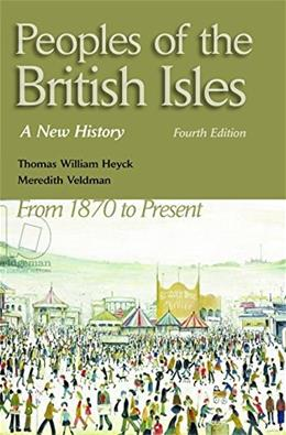 Peoples Of The British Isles: A New History From 1870 to the Present, by Heyck, 4th Edition 9781935871583