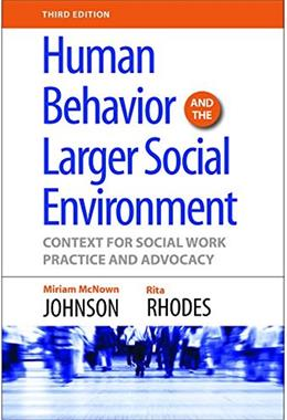 Human Behavior And The Larger Social Environment: Context for Social Work Practice and Advocacy, by Johnson, 3rd Edition 9781935871606