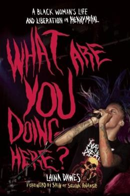 What Are You Doing Here?: A Black Womans Life and Liberation in Heavy Metal, by Dawes 9781935950059