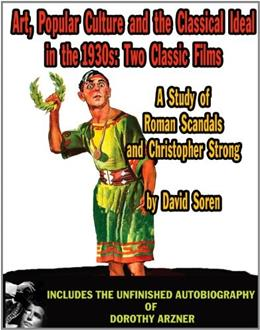 Art, Popular Culture and the Classical Ideal in the 1930s: Two Classic Films, by Soren 9781936168040