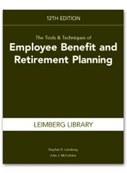 Tools and Techniques of Employee Benefit and Retirement Planning, by Leimberg, 12th Edition 9781936362196